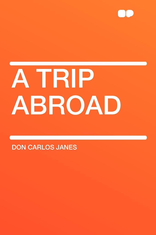 Don Carlos Janes A Trip Abroad