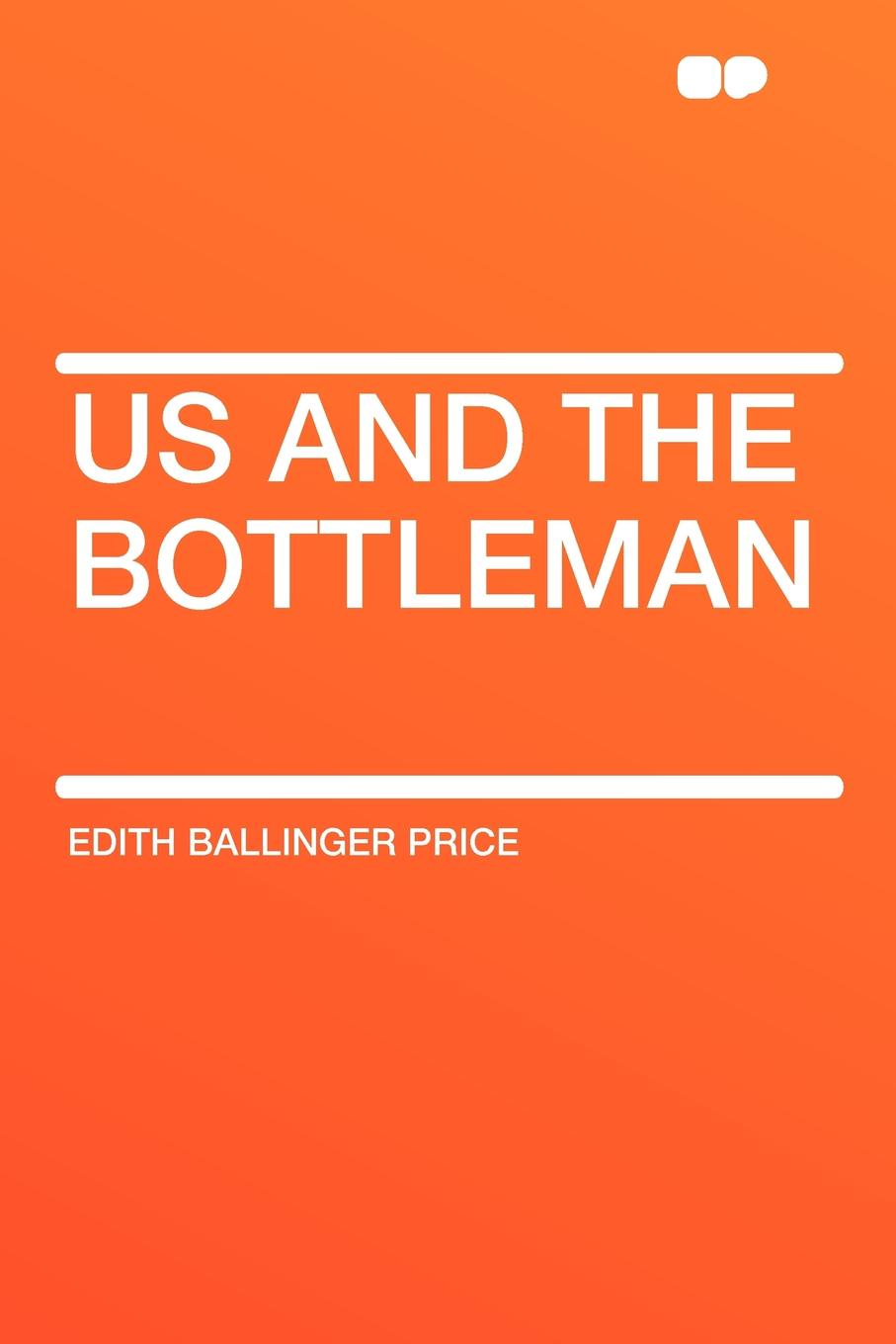 Edith Ballinger Price Us and the Bottleman