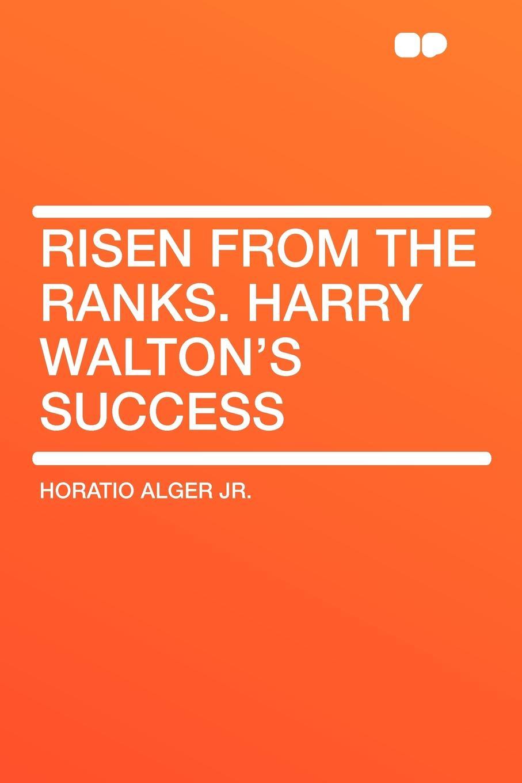 Horatio Alger Jr. Risen from the Ranks. Harry Walton's Success harry connick jr paris