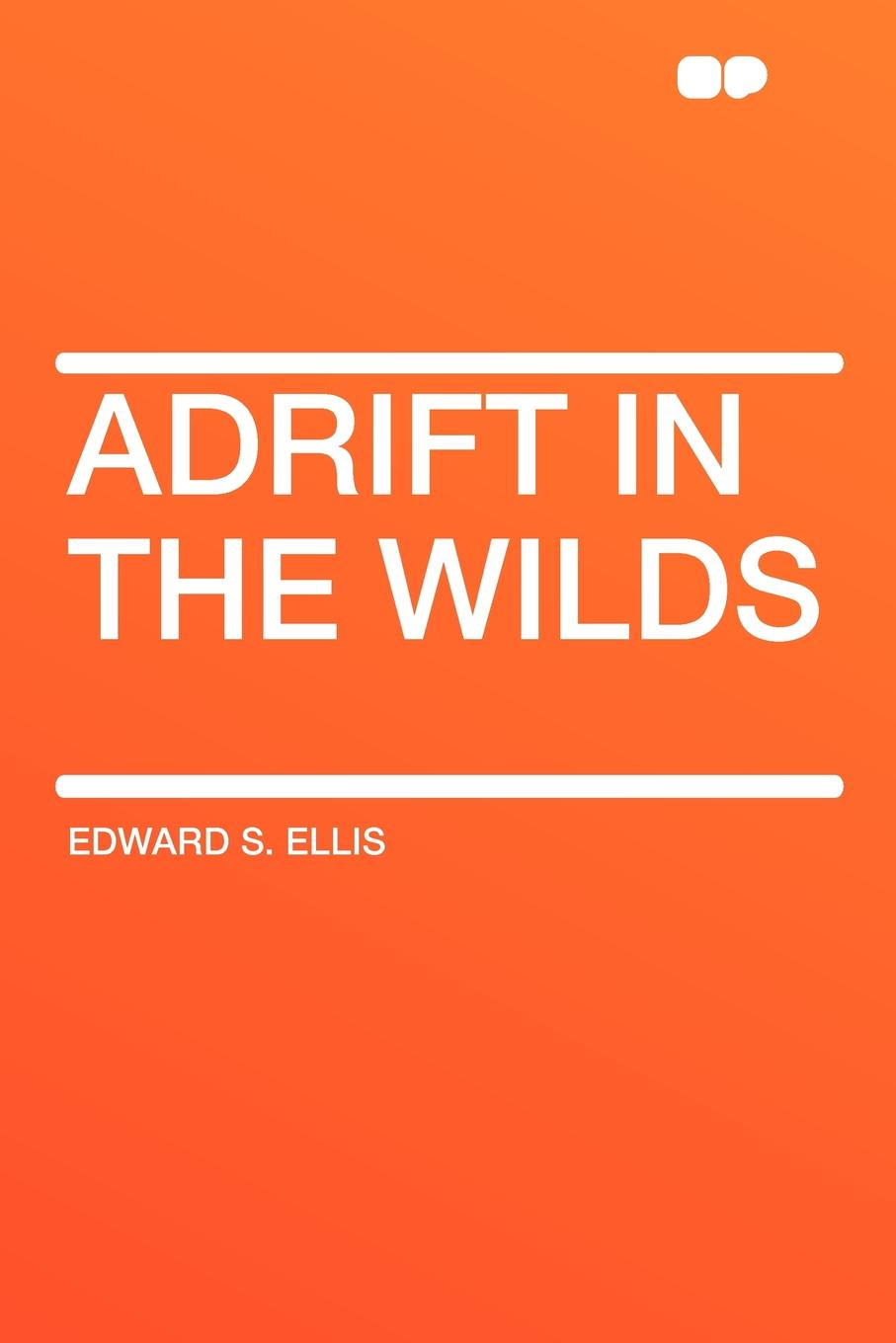 Edward S. Ellis Adrift in the Wilds wilds of the wolf