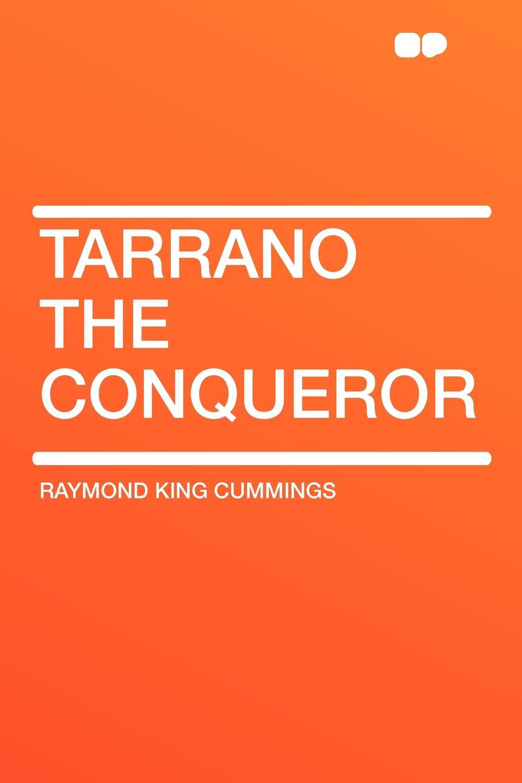 Raymond King Cummings Tarrano the Conqueror the conqueror