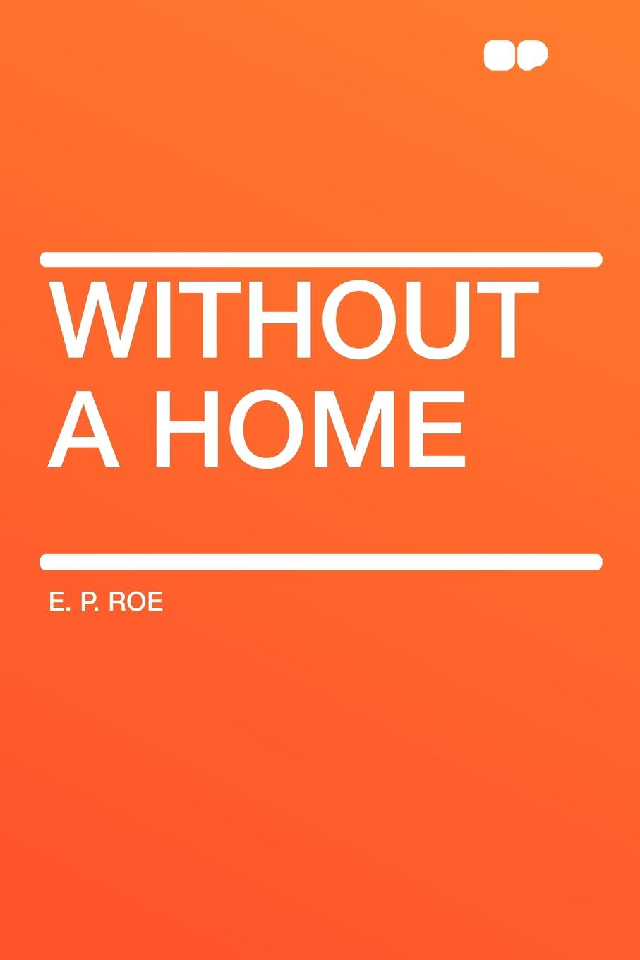 купить E. P. Roe Without a Home онлайн