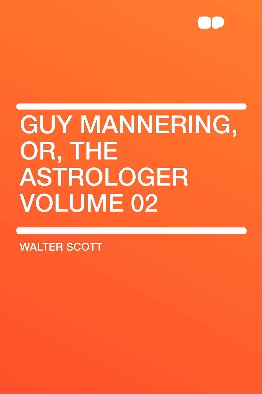 Walter Scott Guy Mannering, Or, the Astrologer Volume 02 scott w guy mannering гай мэннеринг на английском языке
