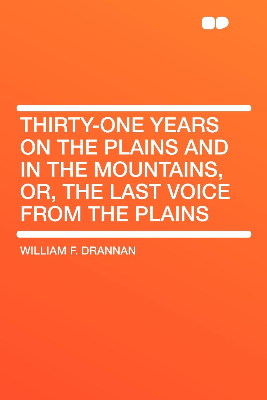 цена William F. Drannan Thirty-One Years on the Plains and in the Mountains, Or, the Last Voice from the Plains онлайн в 2017 году