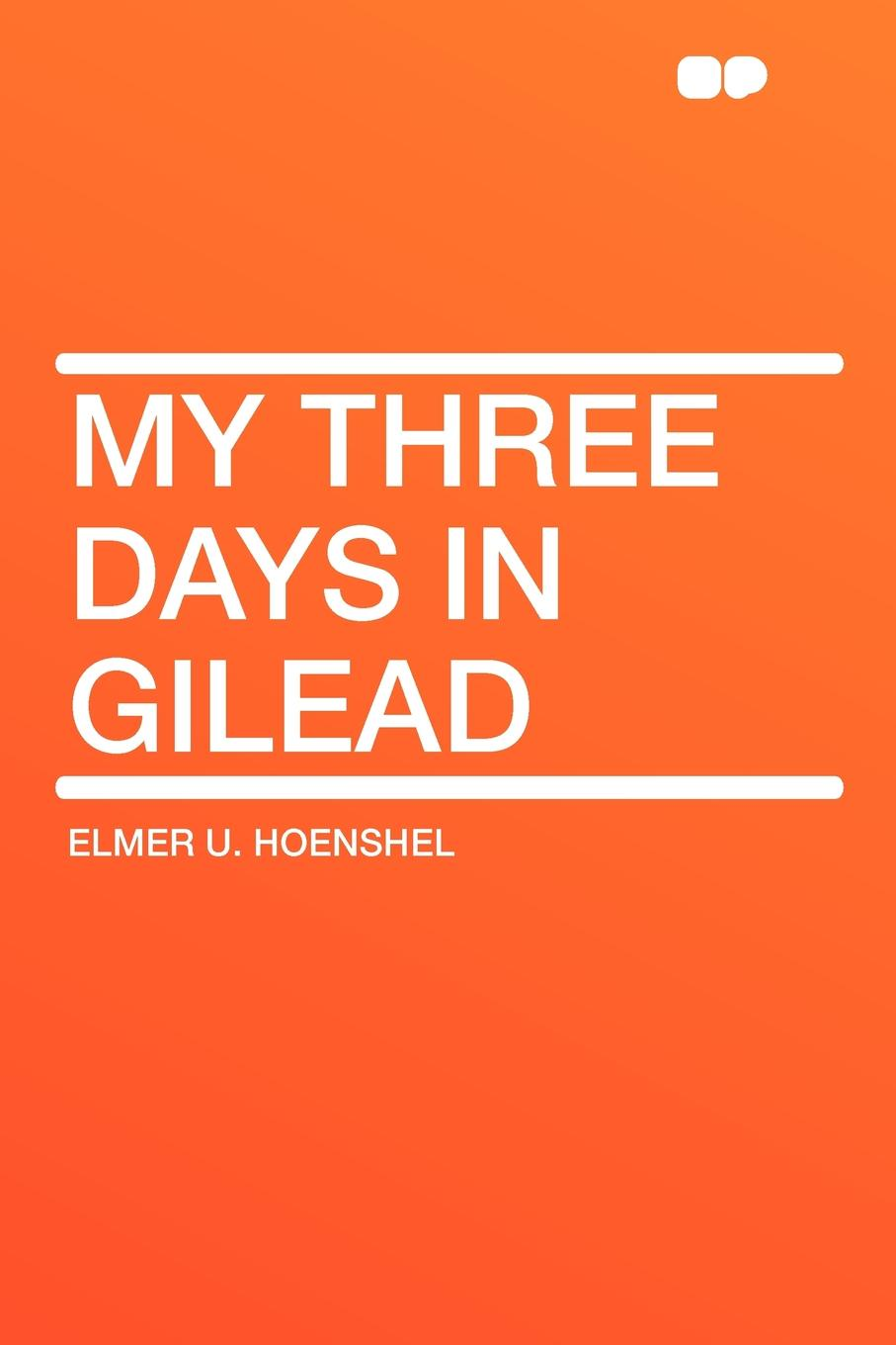 Elmer U. Hoenshel My Three Days in Gilead enrico massetti venice in two three or more days