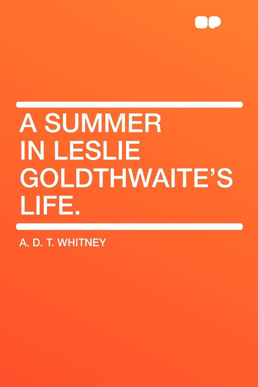 A. D. T. Whitney A Summer in Leslie Goldthwaite's Life. недорго, оригинальная цена