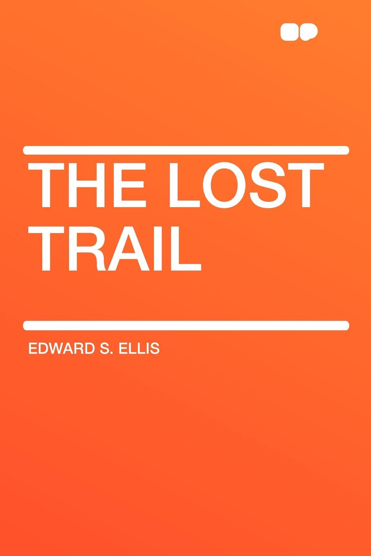 Edward S. Ellis The Lost Trail