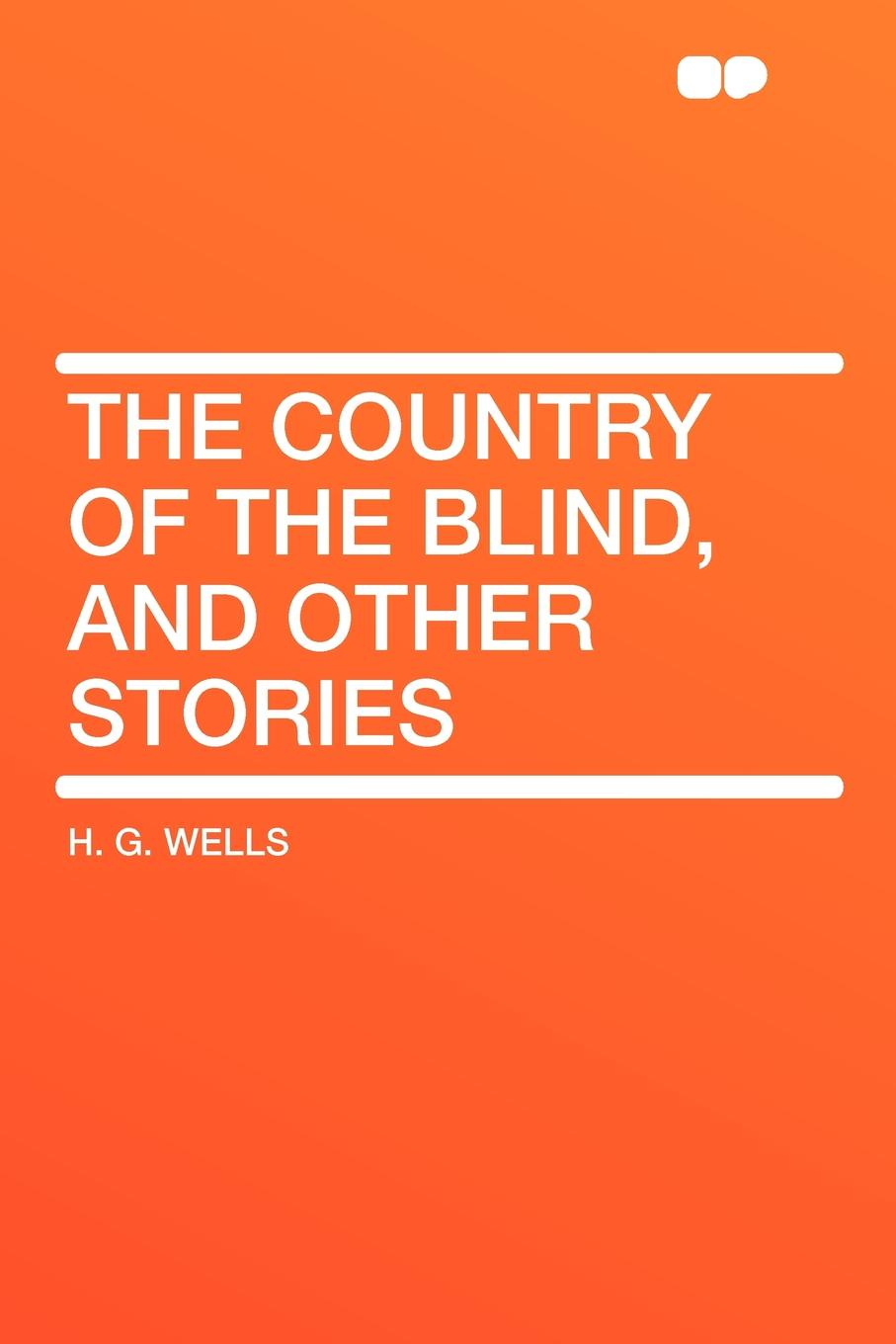H. G. Wells The Country of the Blind, and Other Stories james h the turn of the screw and other stories