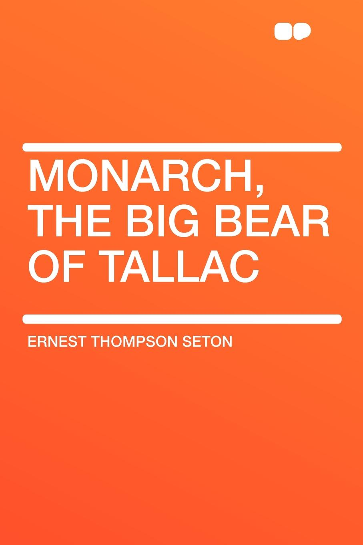 Ernest Thompson Seton Monarch, the Big Bear of Tallac ernest seton thompson the biography of a grizzly