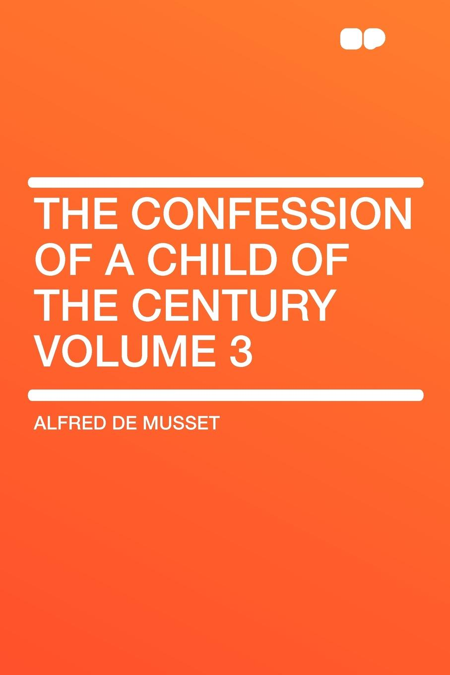 лучшая цена Alfred de Musset The Confession of a Child of the Century Volume 3