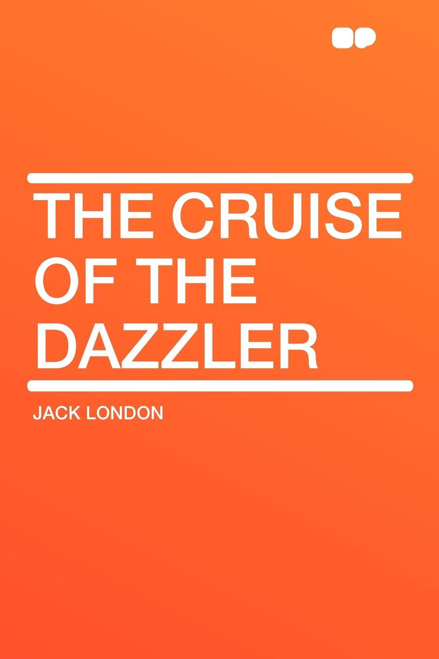 Jack London The Cruise of the Dazzler jack london the call of the wild