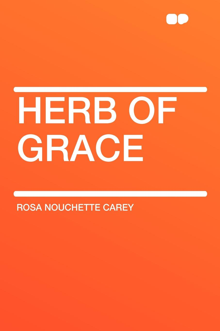 Rosa Nouchette Carey Herb of Grace