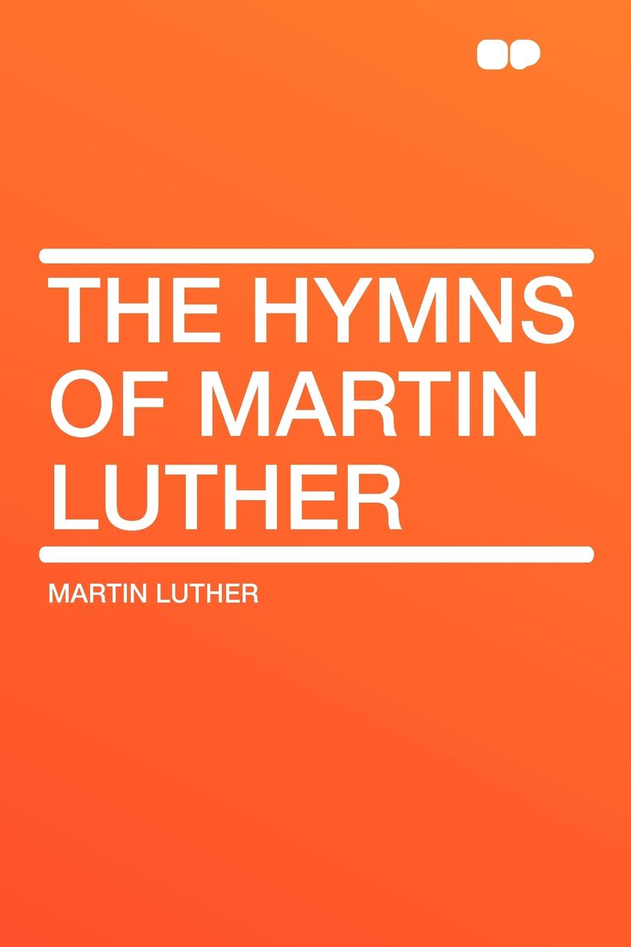 Martin Luther The Hymns of