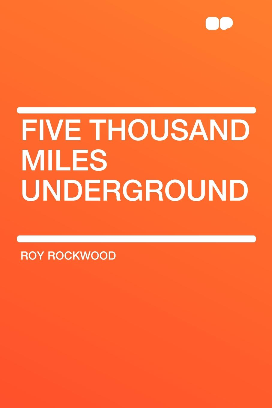 Roy Rockwood Five Thousand Miles Underground arthur h macowen a thousand miles with the queer quartette