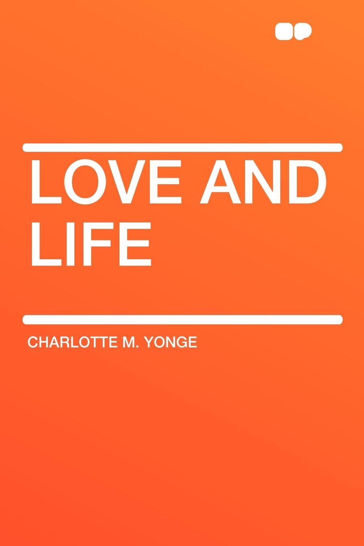Charlotte M. Yonge Love and Life