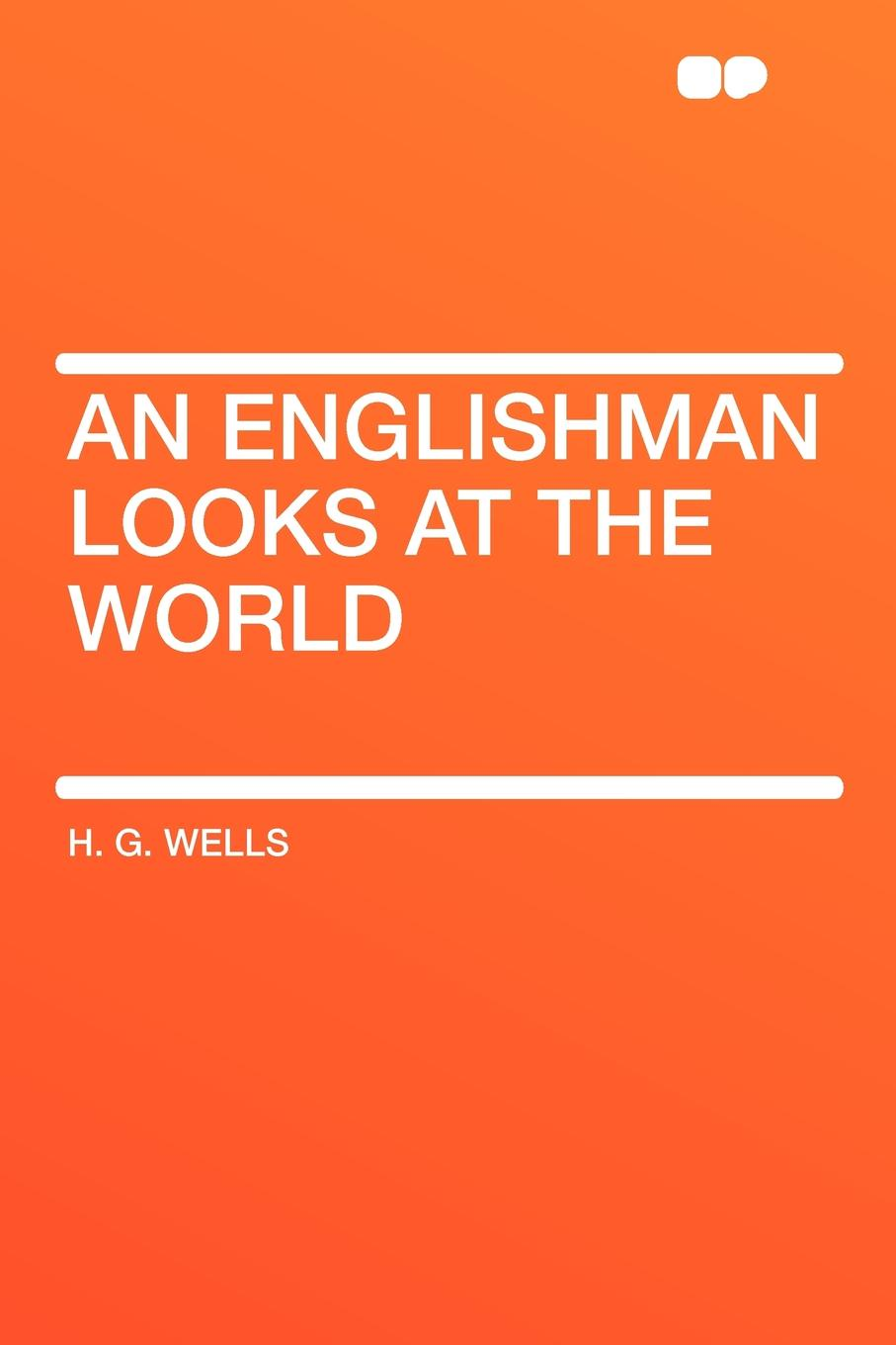 H. G. Wells An Englishman Looks at the World герберт джордж уэллс an englishman looks at the world