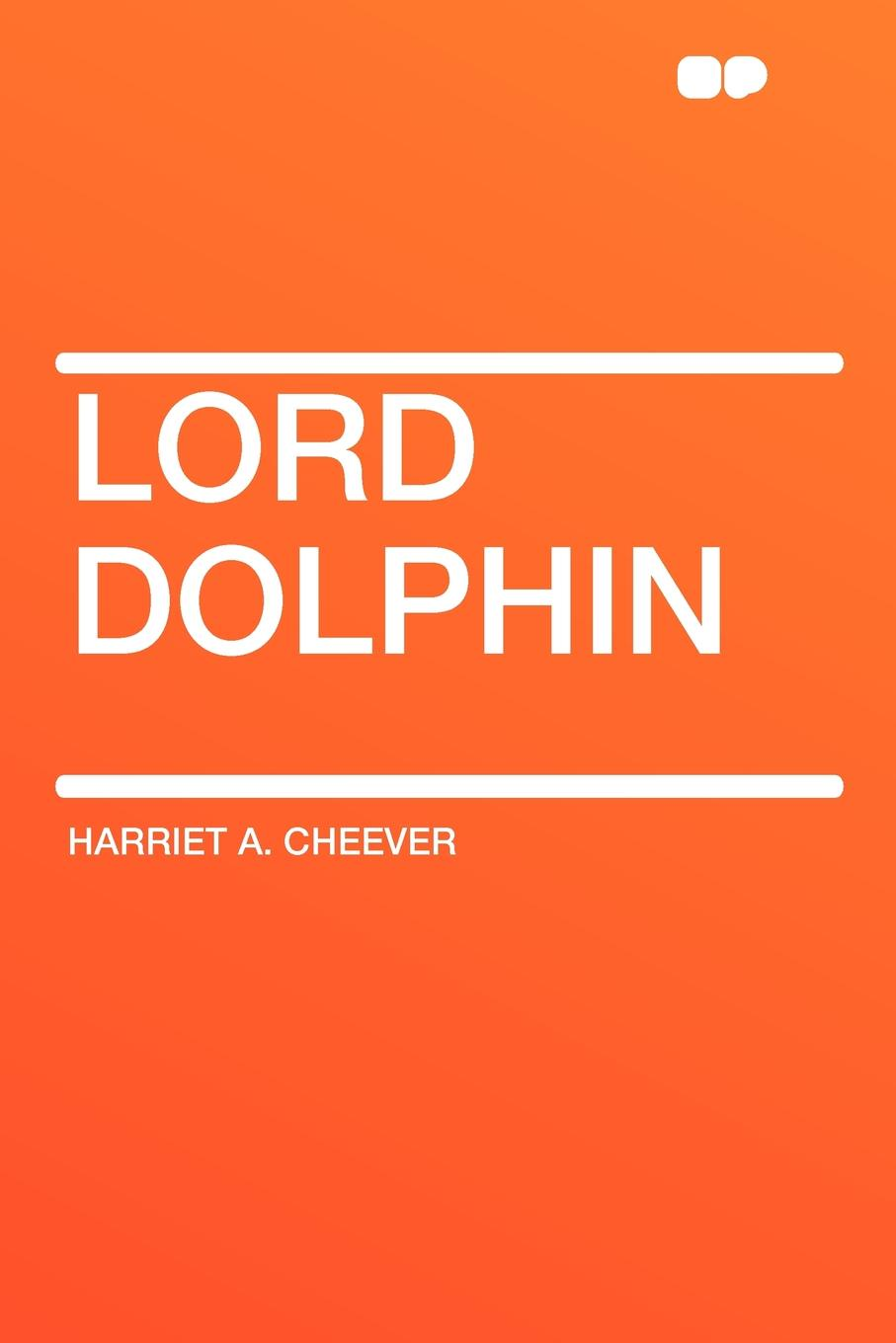 Harriet A. Cheever Lord Dolphin