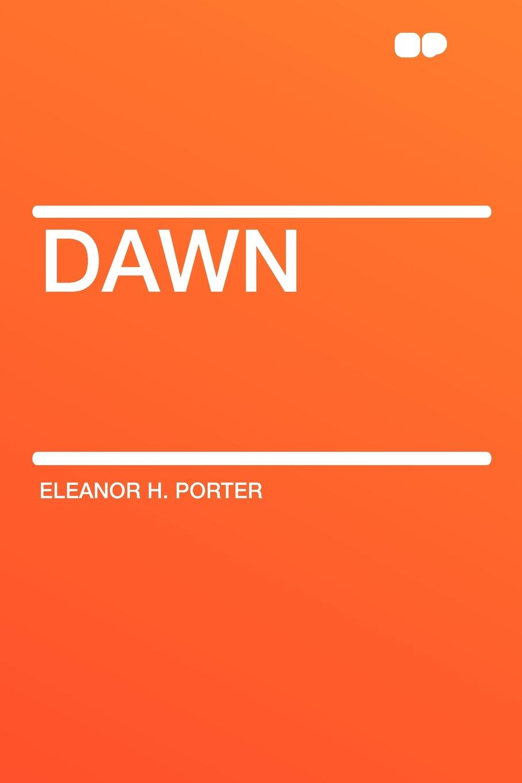 цена Eleanor H. Porter Dawn онлайн в 2017 году