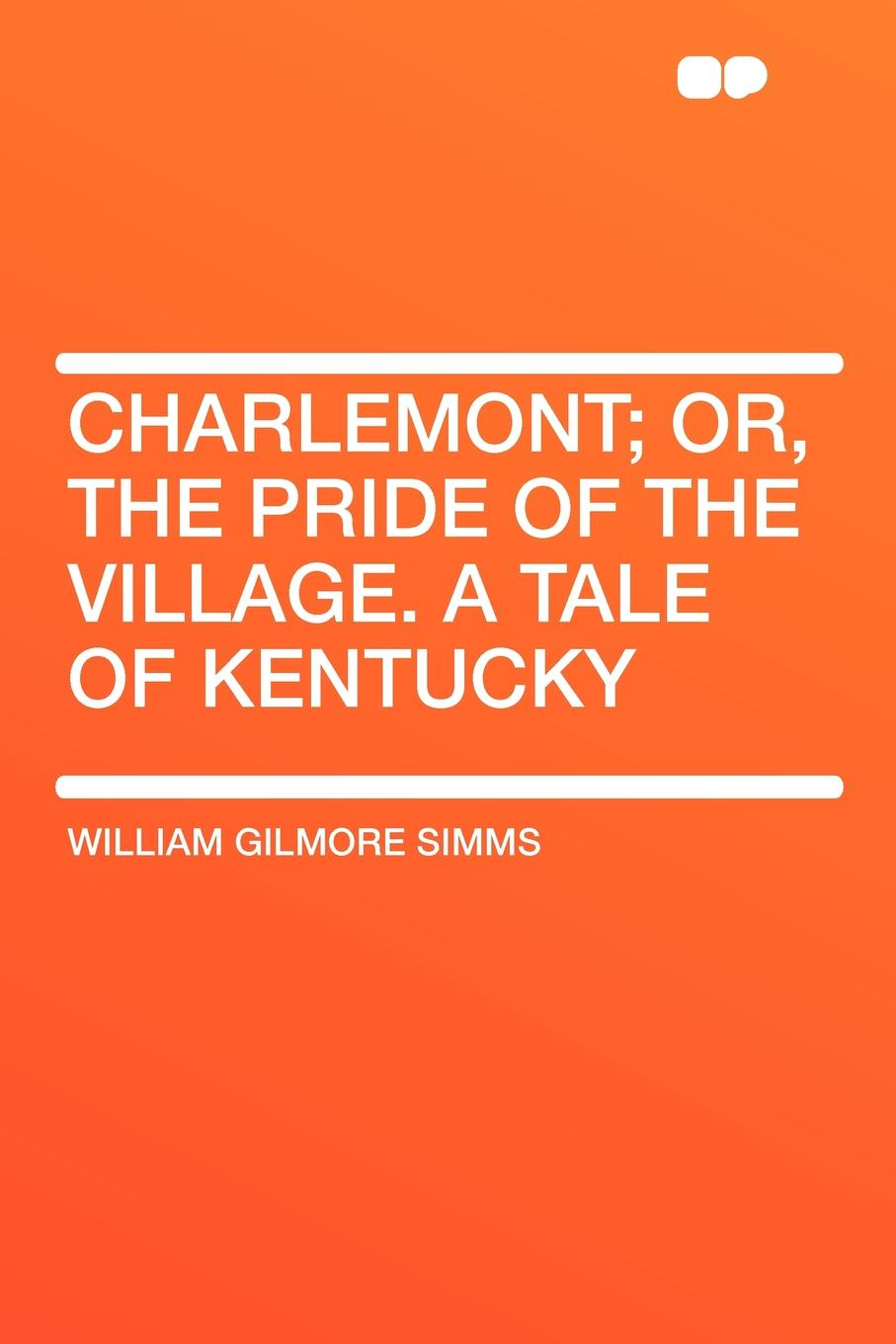 William Gilmore Simms Charlemont; Or, the Pride of the Village. a Tale of Kentucky william e arnal jesus and the village scribes