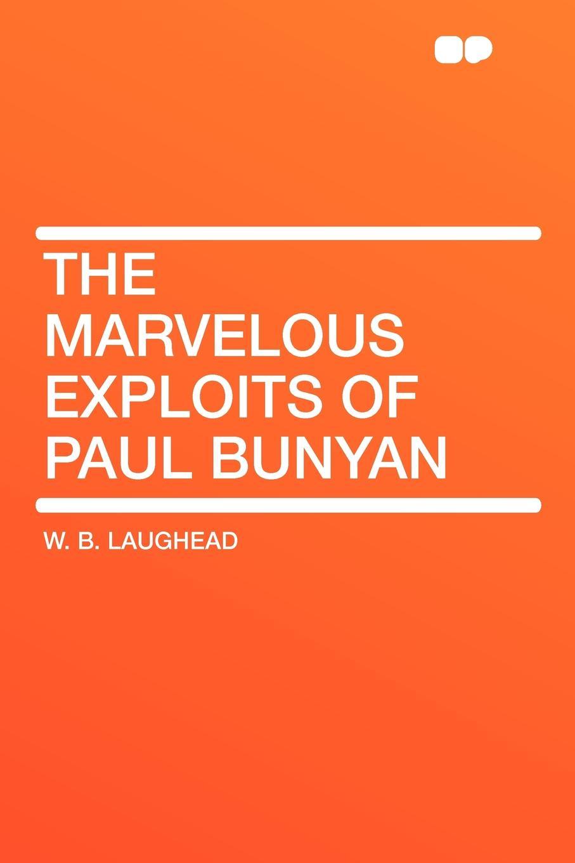 W. B. Laughead The Marvelous Exploits of Paul Bunyan paul celiere cashel hoey john lillie the startling exploits of dr j b quies