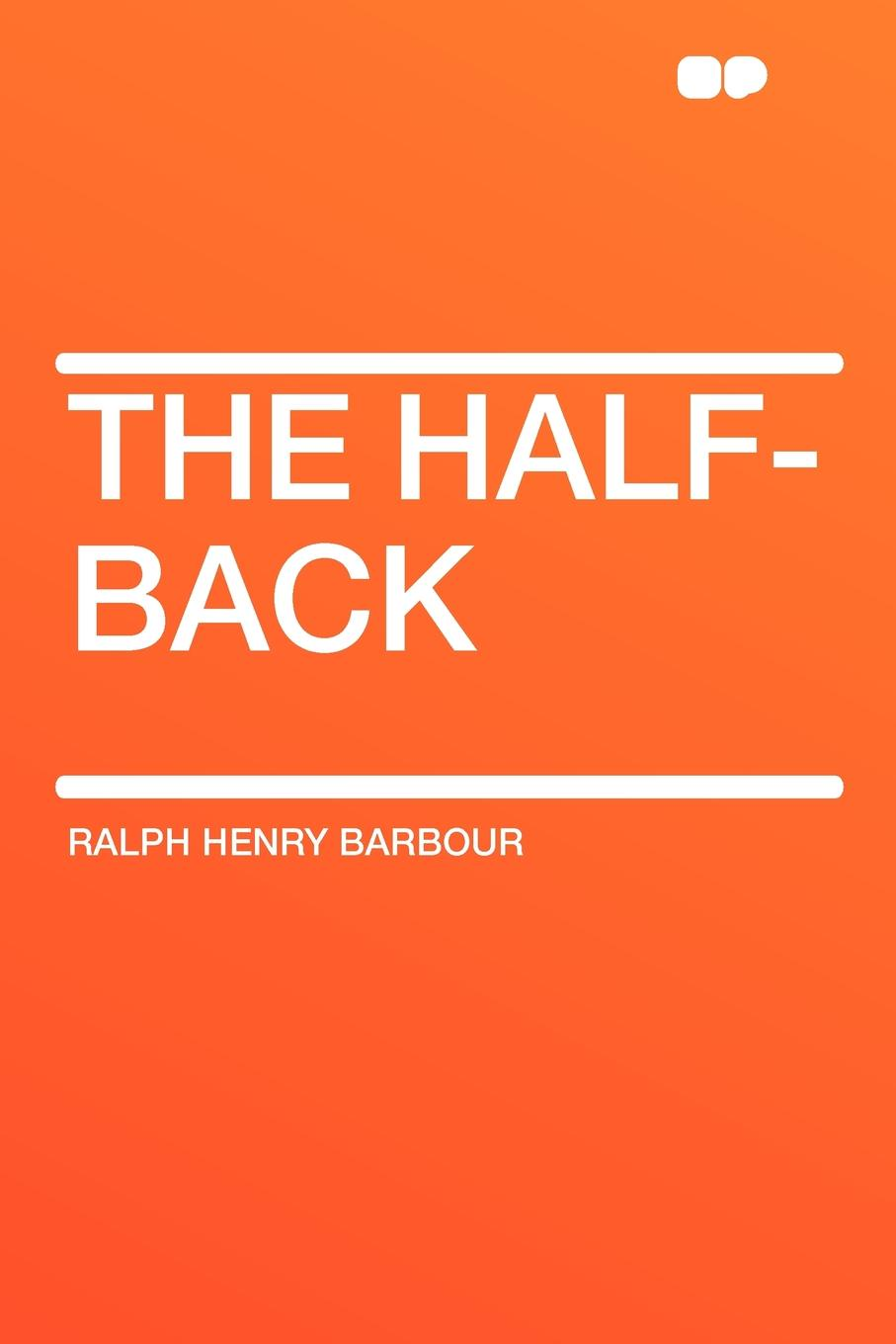 Ralph Henry Barbour The Half-Back barbour ralph henry the half back a story of school football and golf