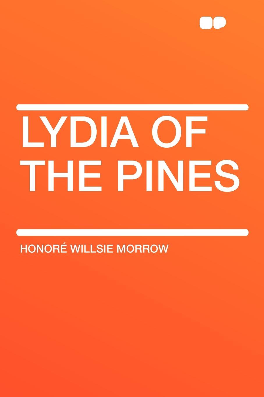 цена Honoré Willsie Morrow Lydia of the Pines онлайн в 2017 году