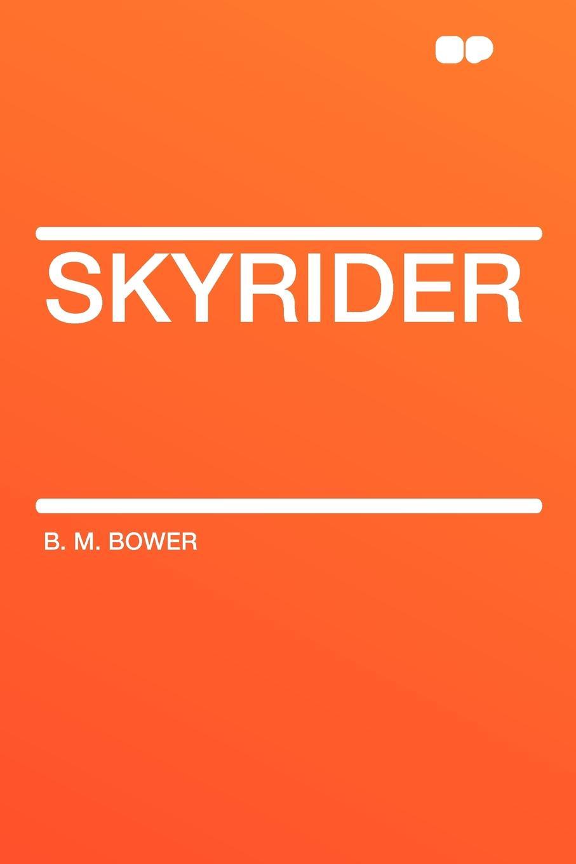 B. M. Bower Skyrider bower b m rim o the world