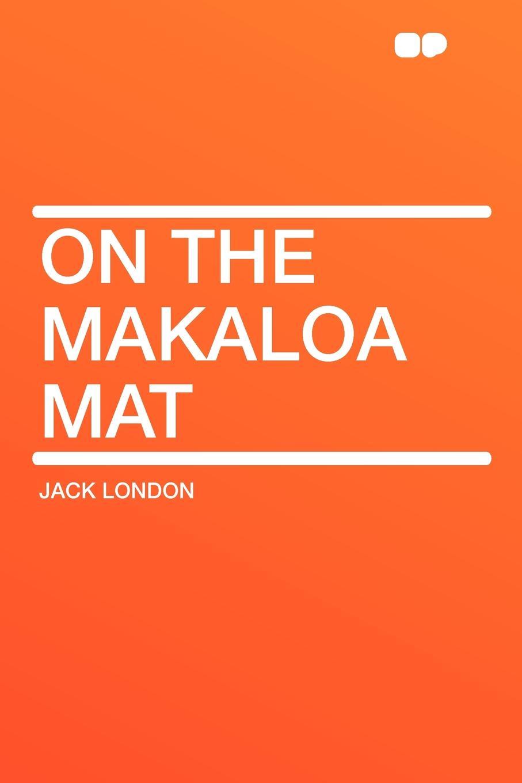 Jack London On the Makaloa Mat j london on the makaloa mat