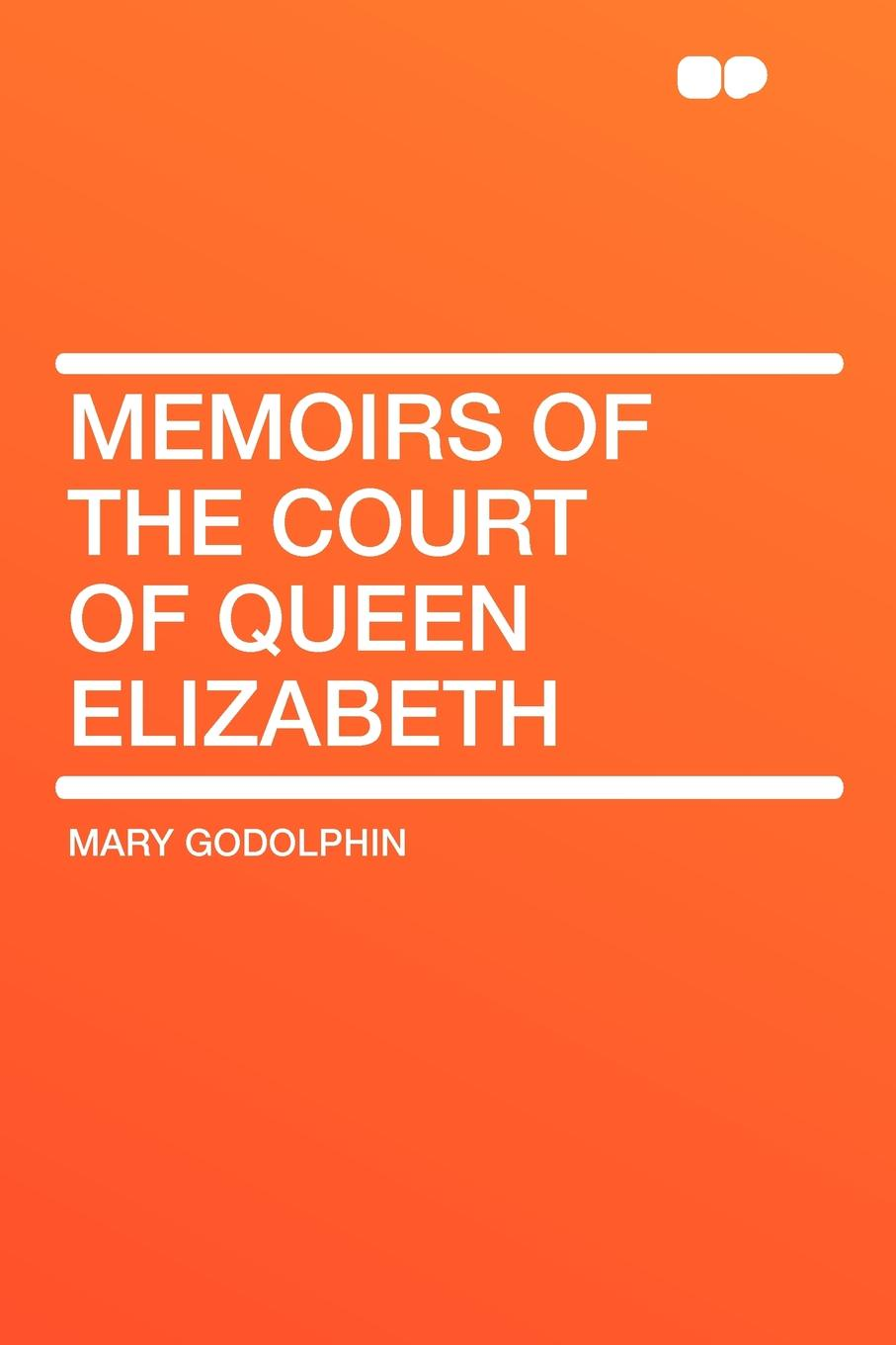 Mary Godolphin Memoirs of the Court of Queen Elizabeth beesly edward spencer queen elizabeth