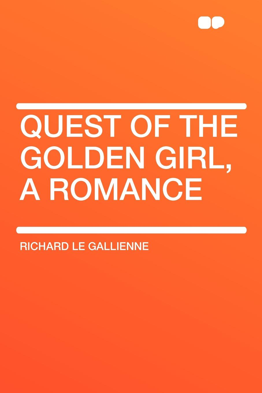 Richard Le Gallienne Quest of the Golden Girl, a Romance