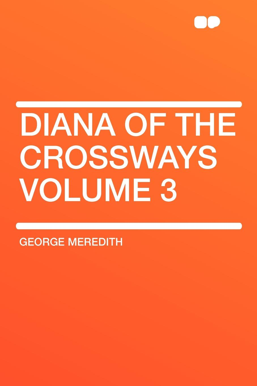 цена George Meredith Diana of the Crossways Volume 3 в интернет-магазинах