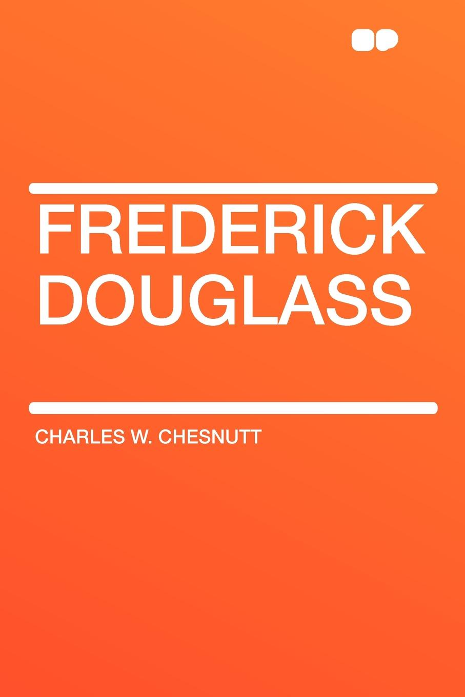 Charles W. Chesnutt Frederick Douglass frederick