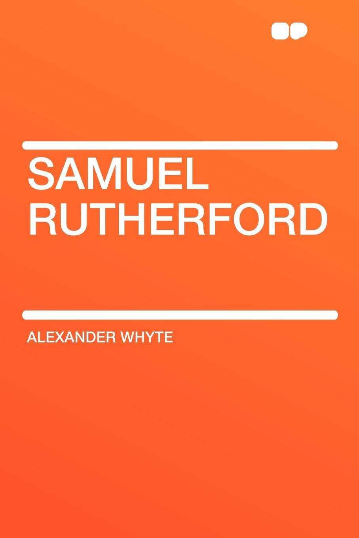 Alexander Whyte Samuel Rutherford crockett samuel rutherford the grey man