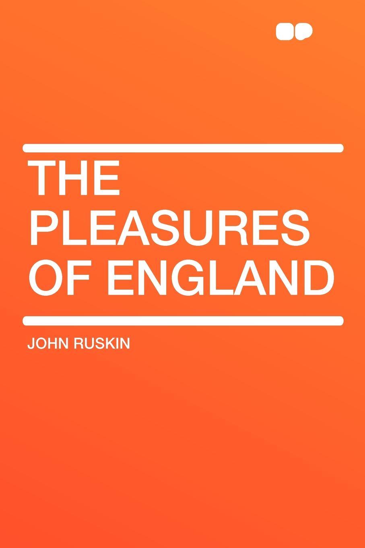 John Ruskin The Pleasures of England ruskin john the pleasures of england