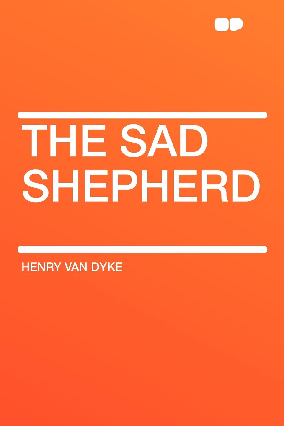 Henry Van Dyke The Sad Shepherd henry van dyke henry van dyke the story of the other wise man