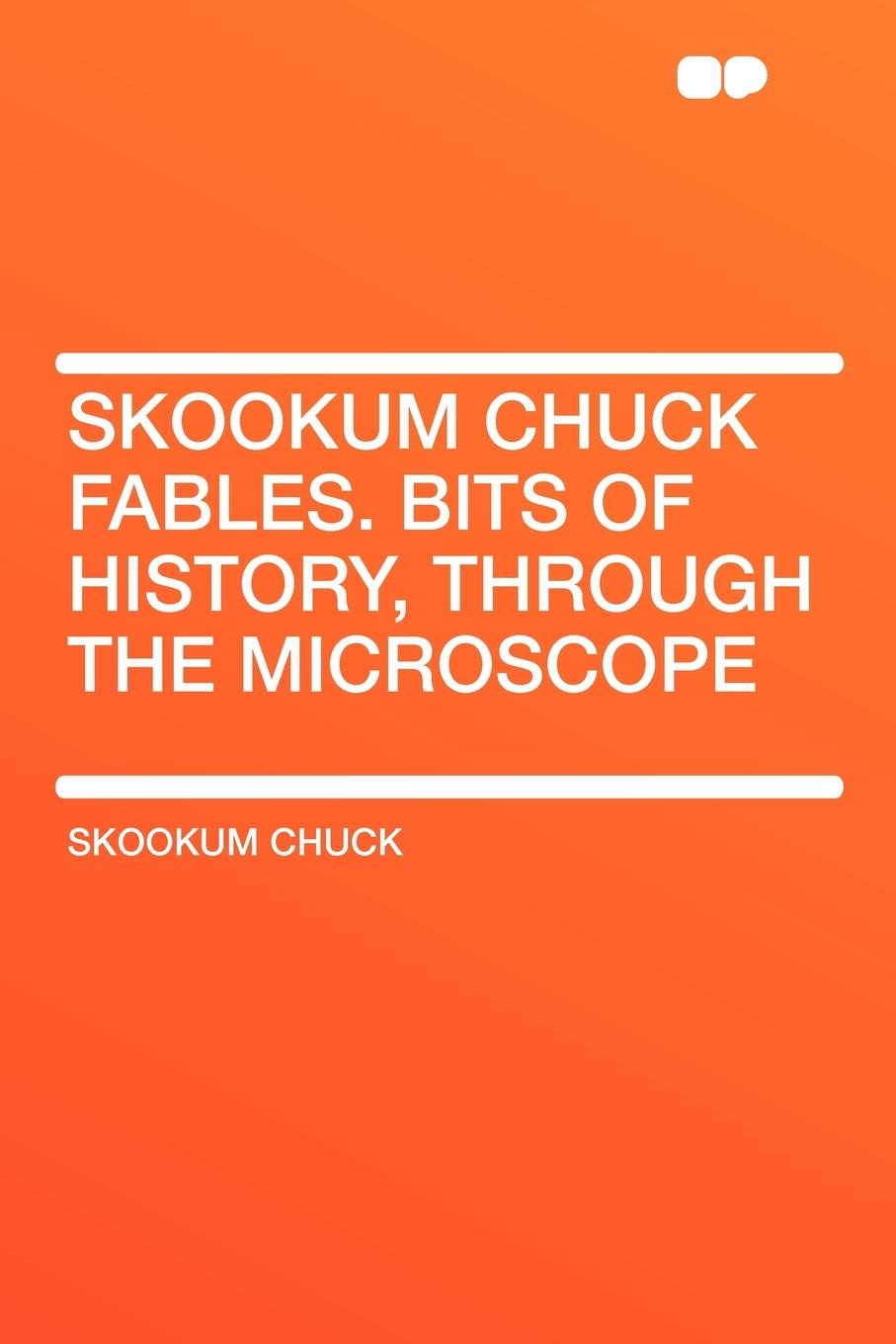 Skookum Chuck Skookum Chuck Fables. Bits of History, Through the Microscope hy008 microscope telescope