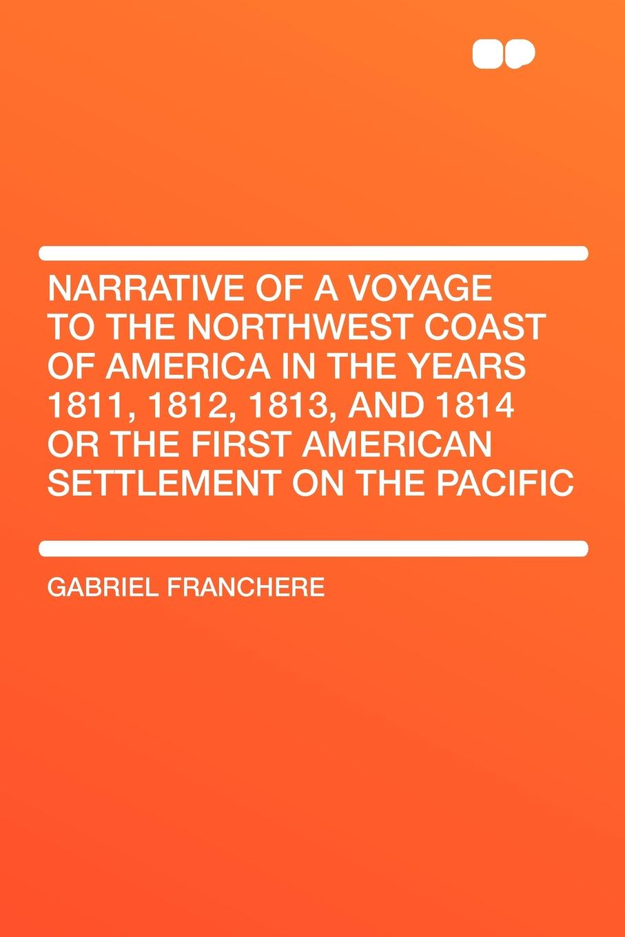 Gabriel Franchere Narrative of a Voyage to the Northwest Coast of America in the years 1811, 1812, 1813, and 1814 or the First American Settlement on the Pacific the maritime shipment of lng to northwest europe