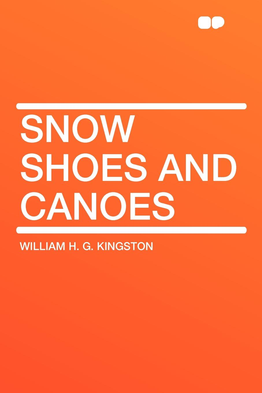 William H. G. Kingston Snow Shoes and Canoes