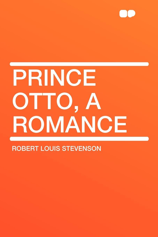 Stevenson Robert Louis Prince Otto, a Romance роберт льюис стивенсон prince otto a romance