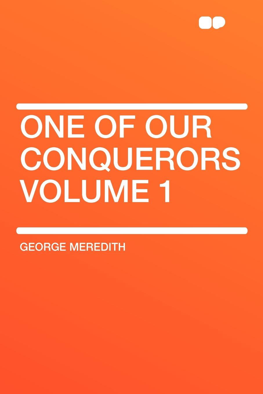 George Meredith One of Our Conquerors Volume 1