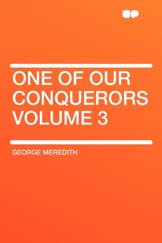 лучшая цена George Meredith One of Our Conquerors Volume 3