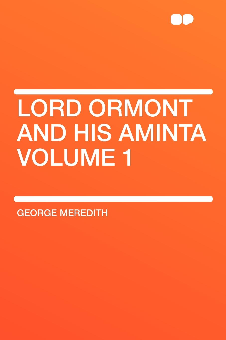George Meredith Lord Ormont and His Aminta Volume 1 george meredith lord ormont and his aminta complete