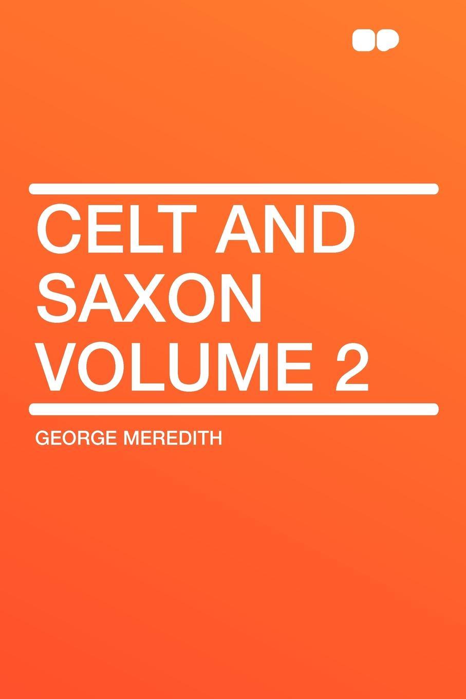 George Meredith Celt and Saxon Volume 2 george meredith beauchamp s career volume 2