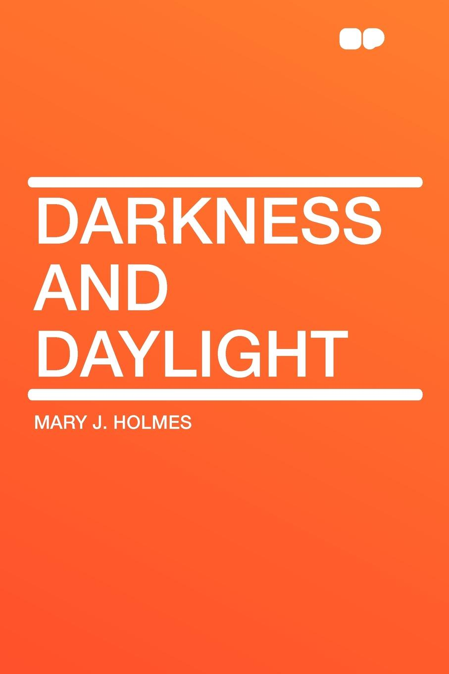 Mary J. Holmes Darkness and Daylight darkness and glory