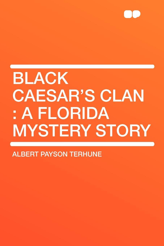 Albert Payson Terhune Black Caesar's Clan. a Florida Mystery Story недорго, оригинальная цена