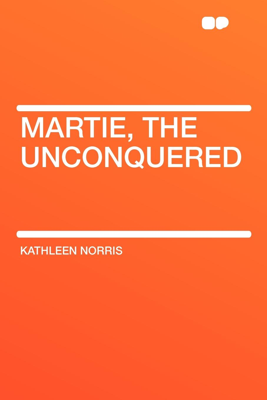 Kathleen Norris Martie, the Unconquered kathleen norris the story of julia page