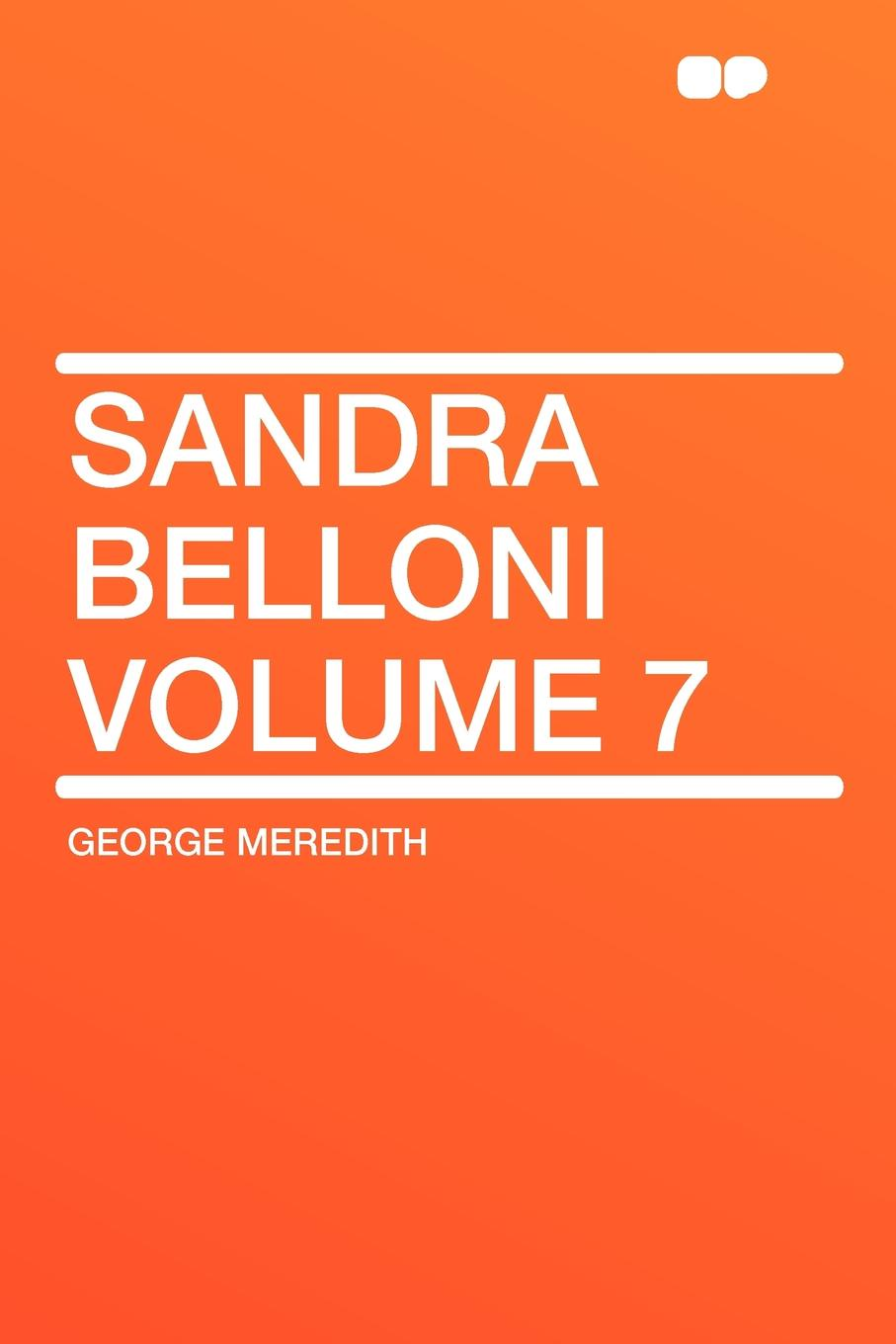George Meredith Sandra Belloni Volume 7 sandra weitzel going private
