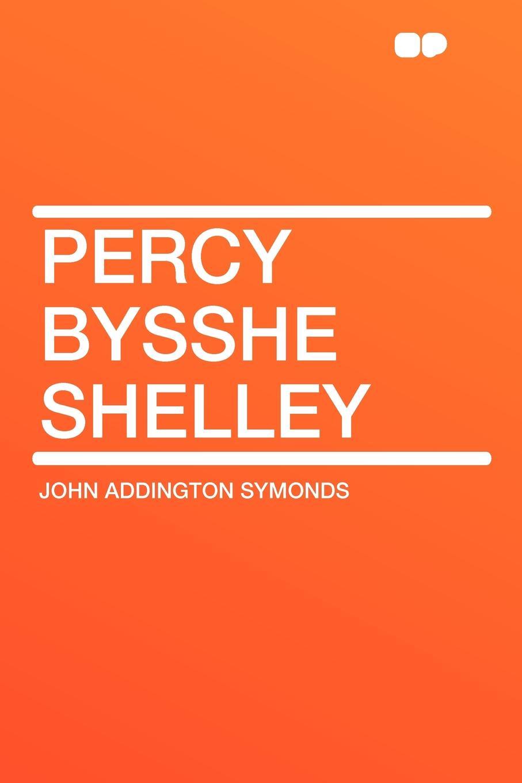 John Addington Symonds Percy Bysshe Shelley john addington symonds john addington symonds a biography
