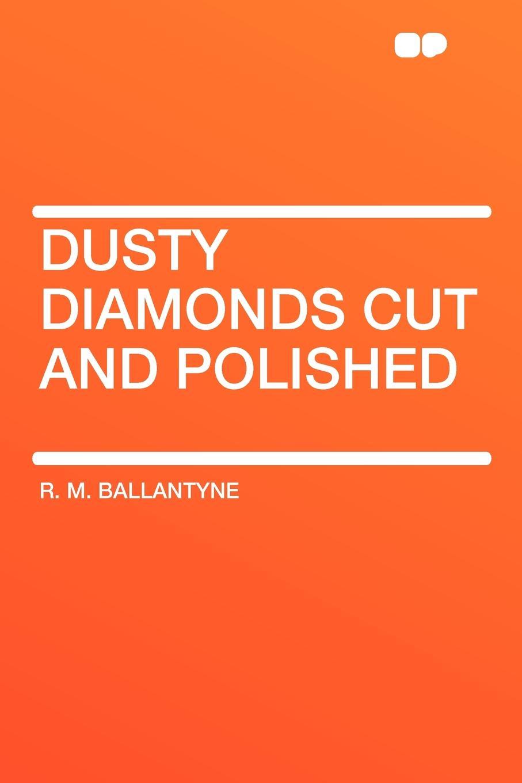 R. M. Ballantyne Dusty Diamonds Cut and Polished