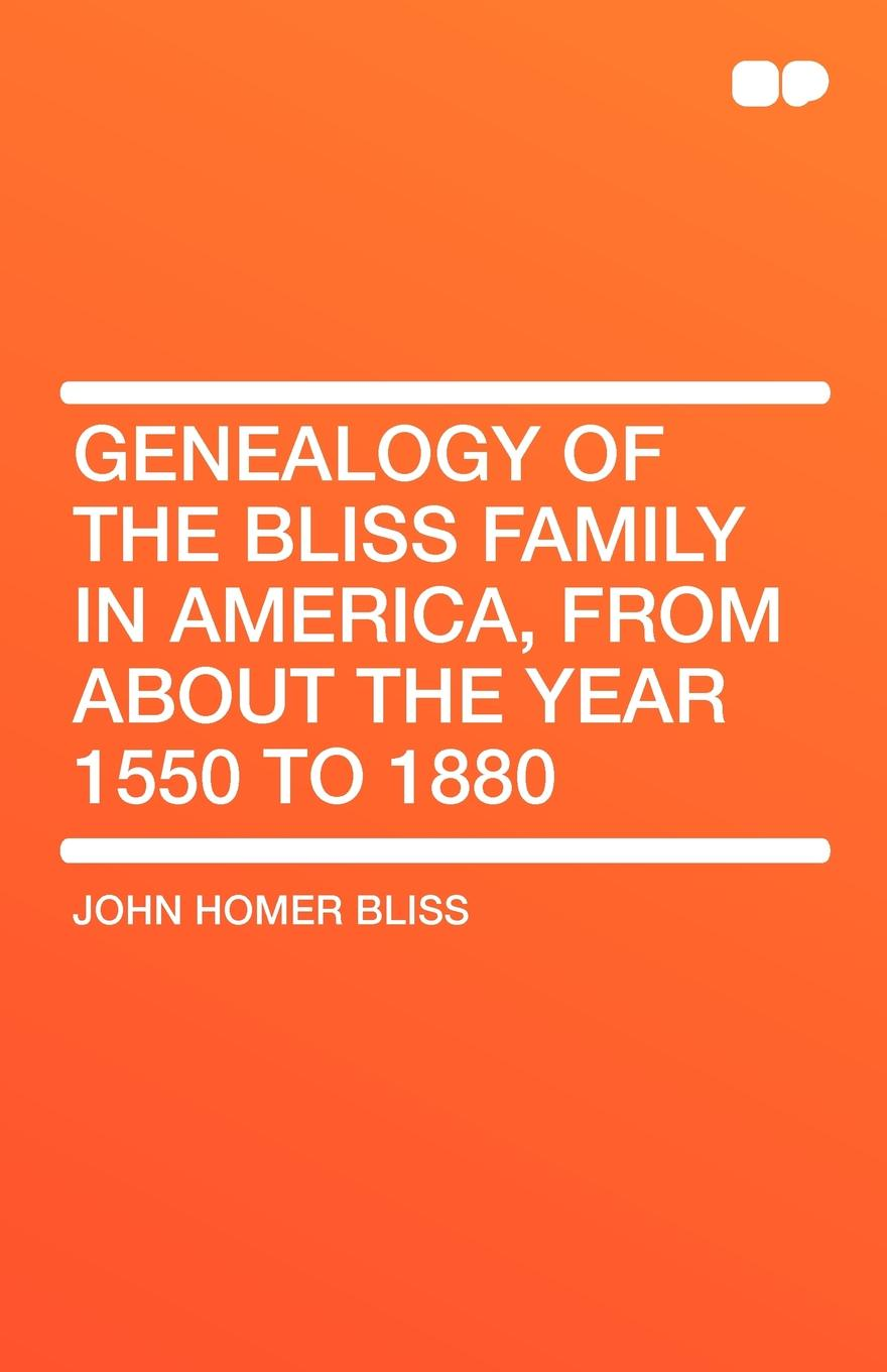купить John Homer Bliss Genealogy of the Bliss Family in America, From About the Year 1550 to 1880 дешево
